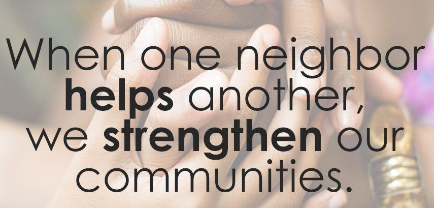 When one neighbor helps another, we strengthen our communities.